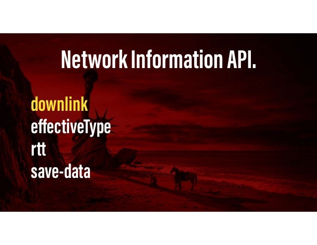 NetworkInformationAPI. downlink effectiveType rtt save-data