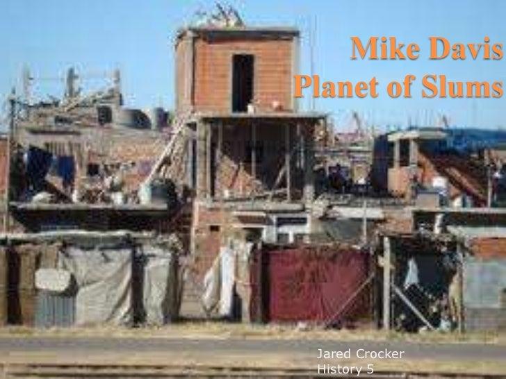 Mike DavisPlanet of Slums<br />Jared Crocker<br />History 5<br />