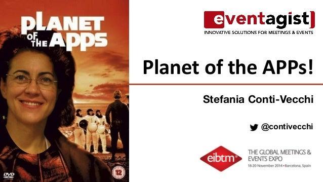 Planet  of  the  APPs!  Stefania Conti-Vecchi  @contivecchi