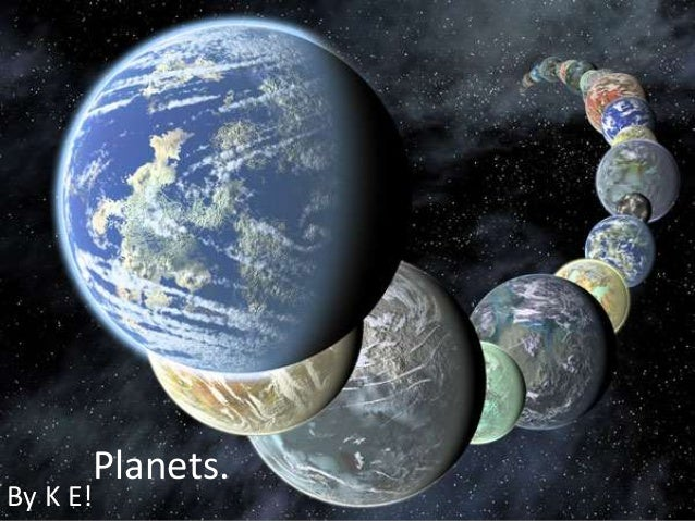 Planets. By K E!