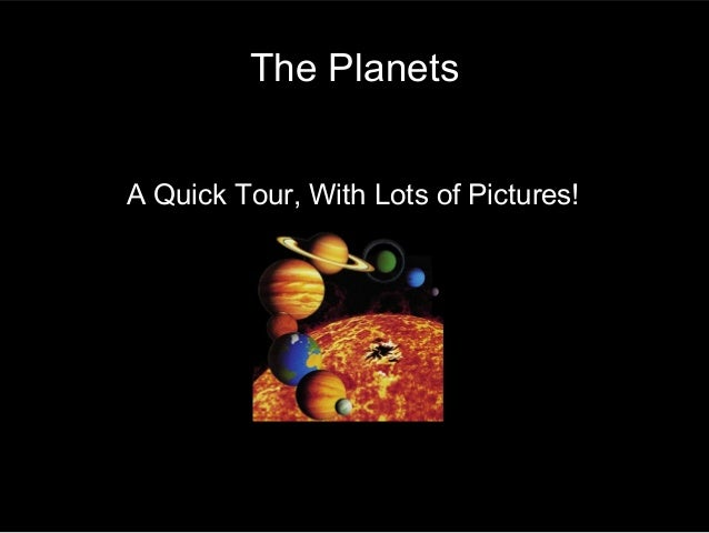 The PlanetsA Quick Tour, With Lots of Pictures!