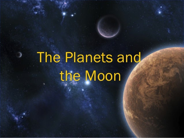 The Planets and   the Moon