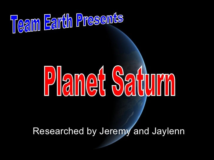 Researched by Jeremy and Jaylenn Team Earth Presents Planet Saturn