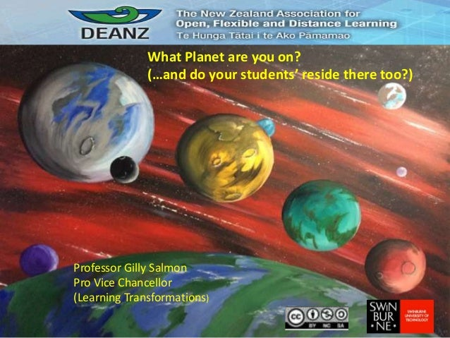 Professor Gilly Salmon Pro Vice Chancellor (Learning Transformations) What Planet are you on? (…and do your students' resi...