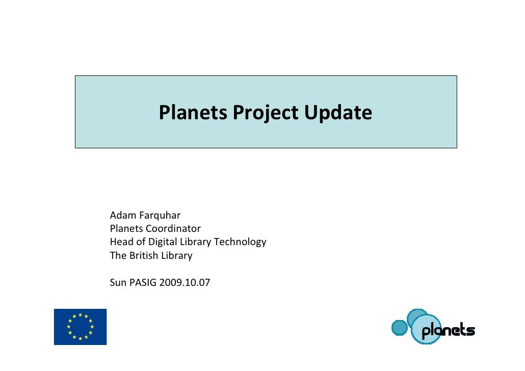 Planets Project Update Adam Farquhar Planets Coordinator Head of Digital Library Technology The British Library Sun PASIG ...