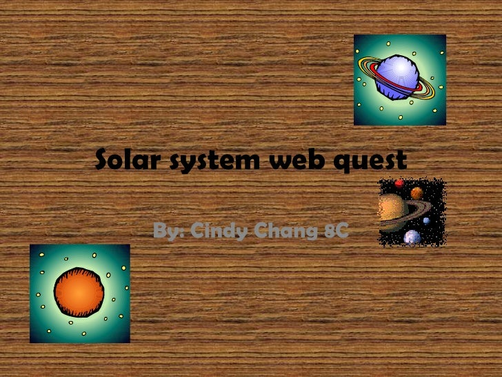 Solar system web quest<br />By: Cindy Chang 8C<br />