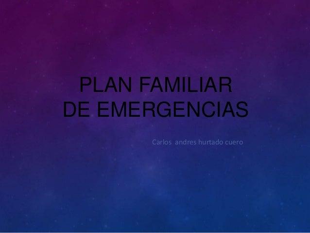 PLAN FAMILIAR DE EMERGENCIAS Carlos andres hurtado cuero