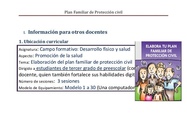 Plan Familiar de Protección civil  I.   Información para otros docentes1. Ubicación curricularAsignatura: Campo formativo:...