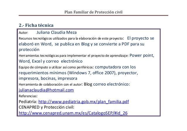 Plan Familiar de Protección civil2.- Ficha técnicaAutor:   Juliana Claudia MezaRecursos tecnológicos utilizados para la el...