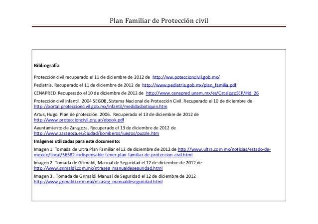 Plan Familiar de Protección civilBibliografíaProtección civil recuperado el 11 de diciembre de 2012 de http://ww.poteccion...