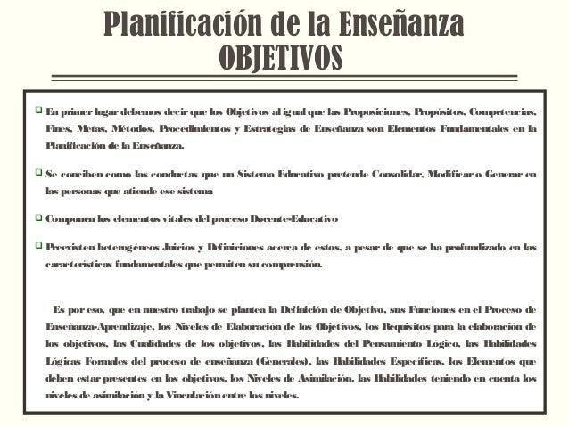 Planificación de la Enseñanza OBJETIVOS  En primer lugar debemos decir que los Objetivos al igual que las Proposiciones, ...
