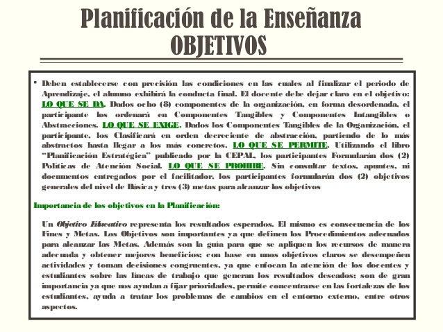 Planificación de la Enseñanza OBJETIVOS  Deben establecerse con precisión las condiciones en las cuales al finalizar el p...