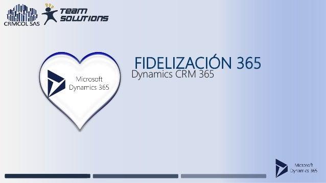 FIDELIZACIÓN 365 Dynamics CRM 365