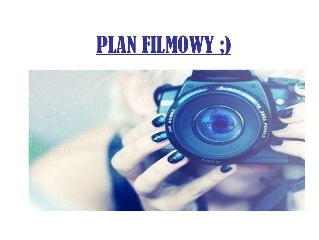 PLAN FILMOWY ;)