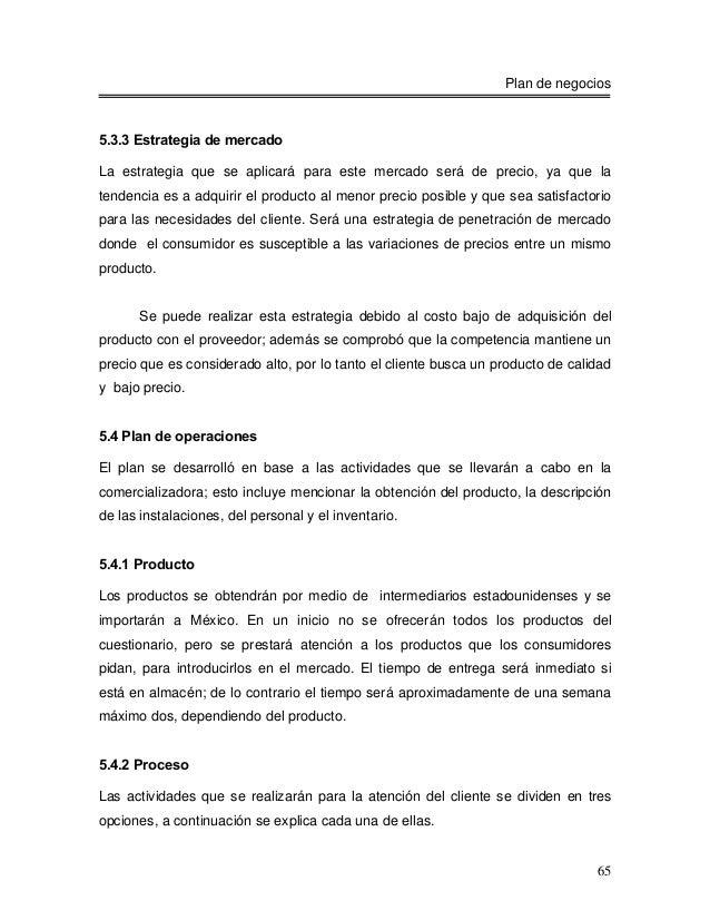Plan de negocios5.3.3 Estrategia de mercadoLa estrategia que se aplicará para este mercado será de precio, ya que latenden...