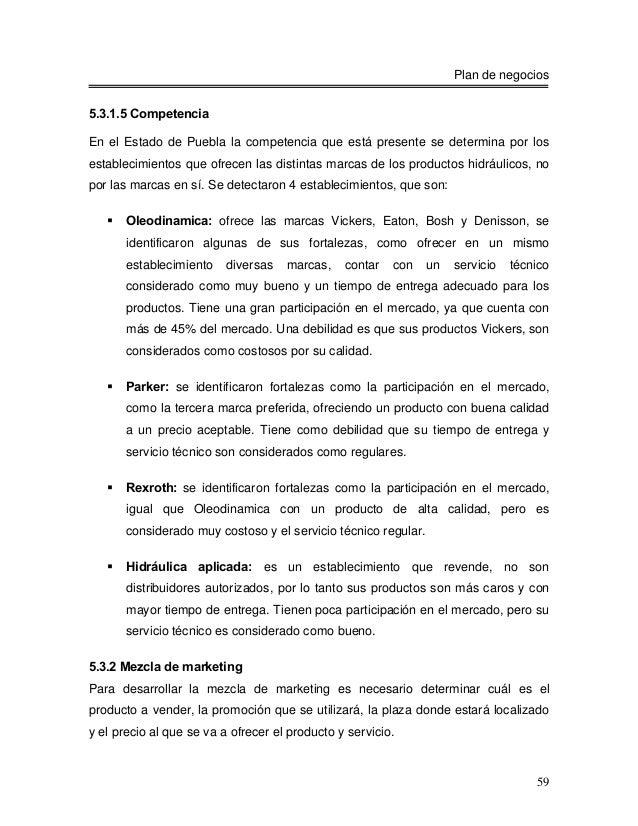 Plan de negocios5.3.1.5 CompetenciaEn el Estado de Puebla la competencia que está presente se determina por losestablecimi...