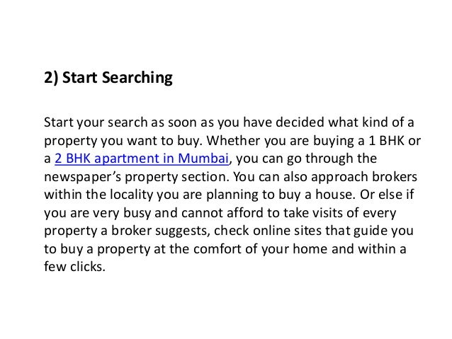 2) Start Searching Start your search as soon as you have decided what kind of a property you want to buy. Whether you are ...