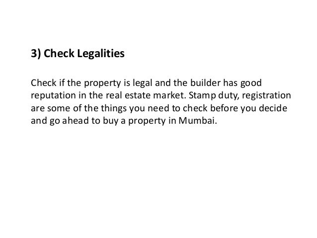 3) Check Legalities Check if the property is legal and the builder has good reputation in the real estate market. Stamp du...