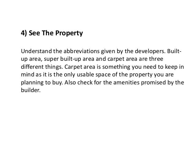 4) See The Property Understand the abbreviations given by the developers. Built- up area, super built-up area and carpet a...