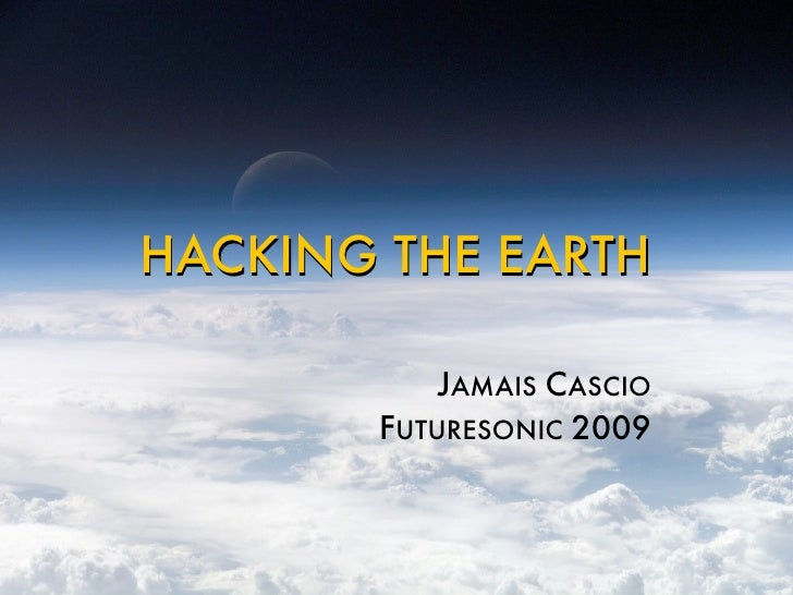 HACKING THE EARTH             JAMAIS CASCIO        FUTURESONIC 2009