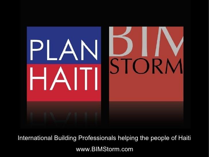 International Building Professionals helping the people of Haiti                      www.BIMStorm.com