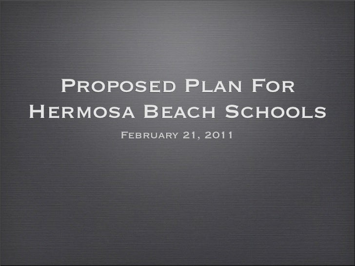 Proposed Plan ForHermosa Beach Schools      February 21, 2011