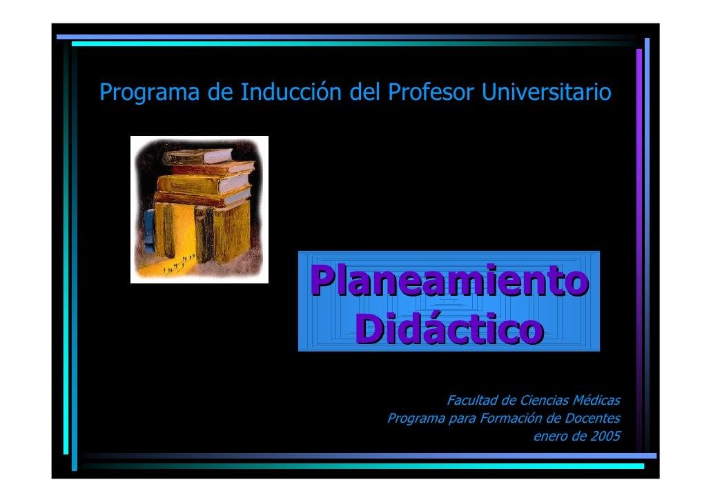 Programa de Inducción del Profesor Universitario                        Planeamiento                      Didáctico       ...