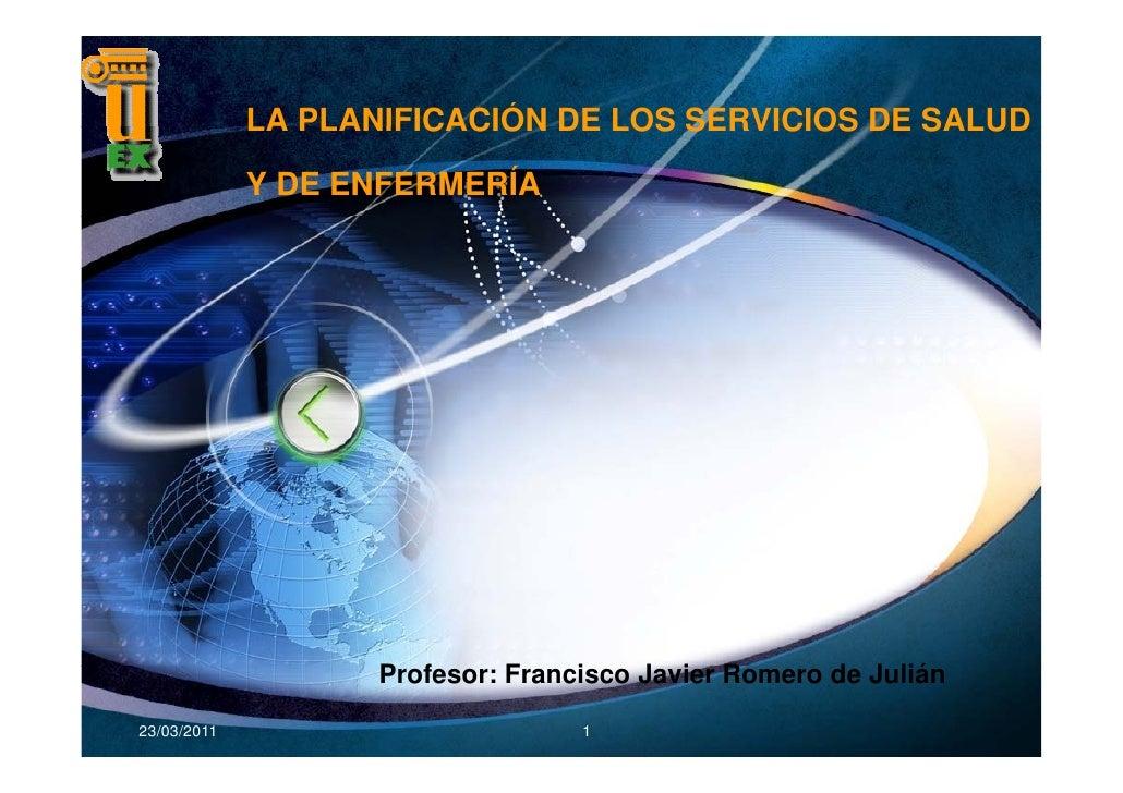 LA PLANIFICACIÓN DE LOS SERVICIOS DE SALUD             Y DE ENFERMERÍA                    Profesor: F                    P...
