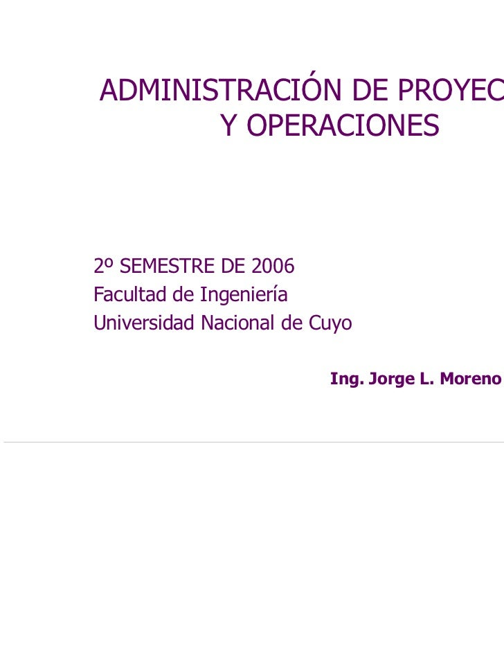 ADMINISTRACIÓN DE PROYECTOS       Y OPERACIONES2º SEMESTRE DE 2006Facultad de IngenieríaUniversidad Nacional de Cuyo      ...