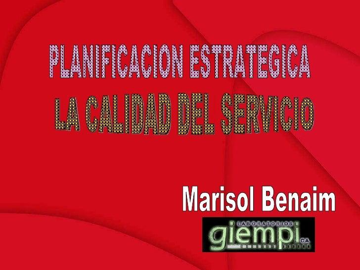 PLANIFICACION ESTRATEGICA LA CALIDAD DEL SERVICIO Marisol Benaim
