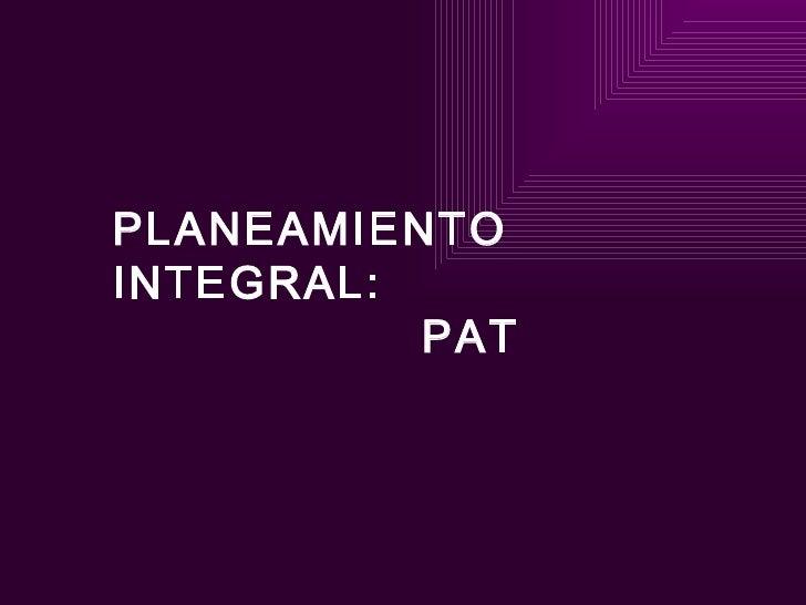 PLANEAMIENTO INTEGRAL:   PAT
