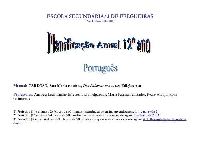 ESCOLA SECUNDÁRIA/3 DE FELGUEIRAS Ano Lectivo 2009/2010 Manual: CARDOSO, Ana Maria e outros, Das Palavras aos Actos, Ediçõ...