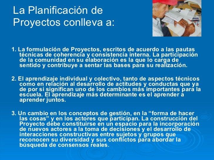 La Planificación de  Proyectos conlleva a: <ul><li>1. La formulación de Proyectos, escritos de acuerdo a las pautas técnic...