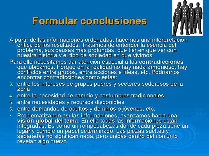 Formular conclusiones <ul><li>A partir de las informaciones ordenadas, hacemos una interpretación crítica de los resultado...