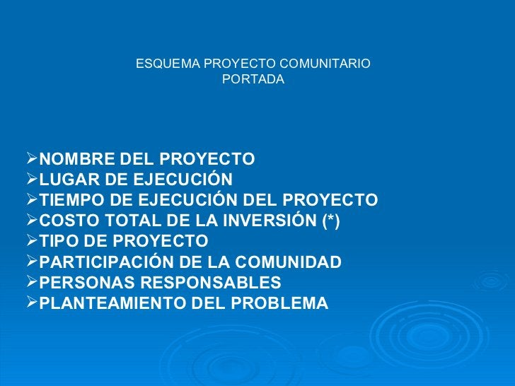 <ul><li>ESQUEMA PROYECTO COMUNITARIO </li></ul><ul><li>PORTADA </li></ul><ul><li>NOMBRE DEL PROYECTO </li></ul><ul><li>LUG...