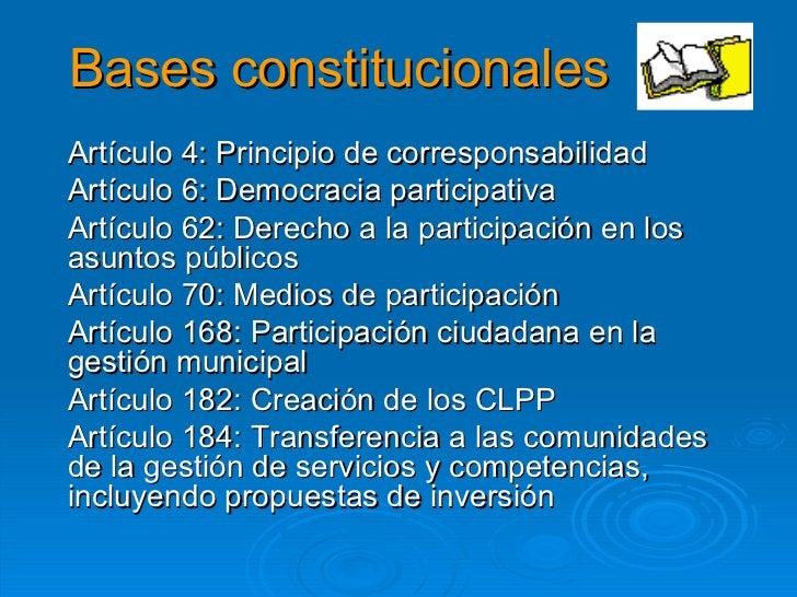 Bases constitucionales Artículo 4: Principio de corresponsabilidad Artículo 6: Democracia participativa Artículo 62: Derec...