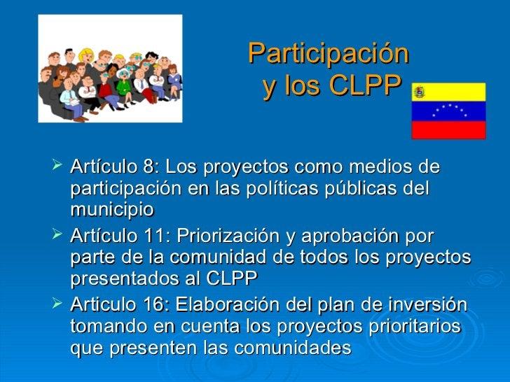 Participación  y los CLPP <ul><li>Artículo 8: Los proyectos como medios de participación en las políticas públicas del mun...