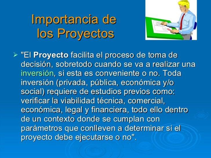 Importancia de  los Proyectos <ul><li>&quot;El  Proyecto  facilita el proceso de toma de decisión, sobretodo cuando se va ...