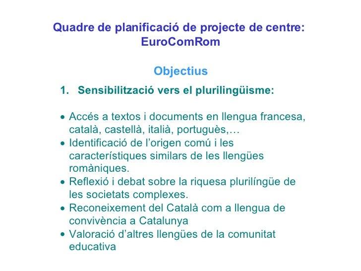 Quadre de planificació de projecte de centre:  EuroComRom Objectius