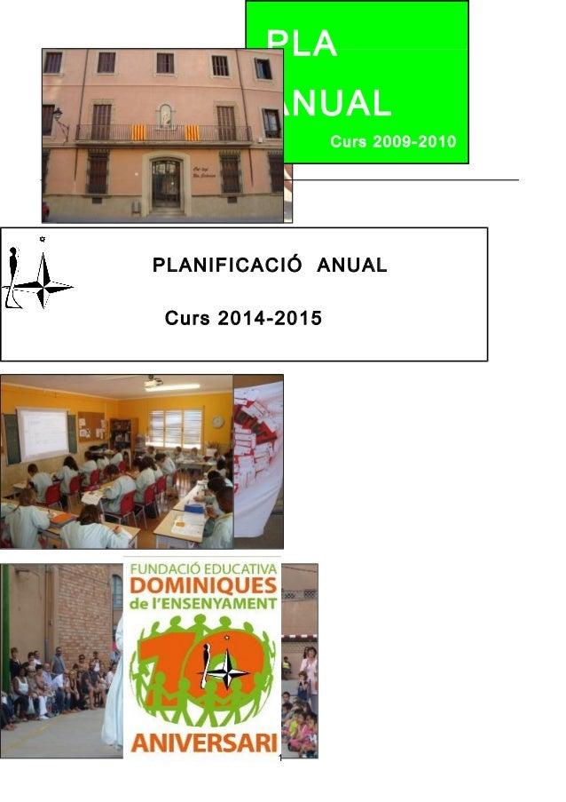 PLA  ANUAL  1  Curs 2009-2010  PLANIFICACIÓ ANUAL  Curs 2014-2015  Col.legi SANTA CATERINA DE SIENA - L'ESQUITX llar d'inf...