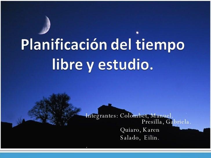 Integrantes: Colombet, Manuel.     Presilla, Gabriela. Quiaro, Karen  Salado,  Eilin. .