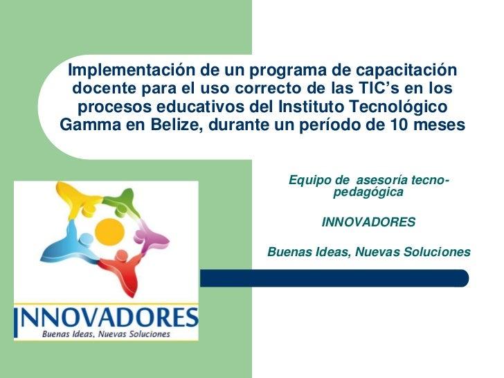 Implementación de un programa de capacitación  docente para el uso correcto de las TIC's en los   procesos educativos del ...