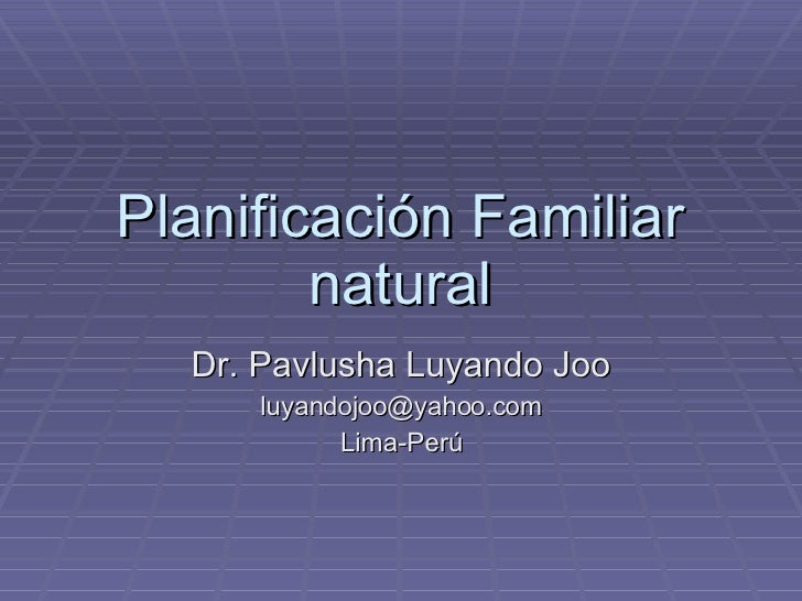 Planificación Familiar natural Dr. Pavlusha Luyando Joo [email_address] Lima-Perú