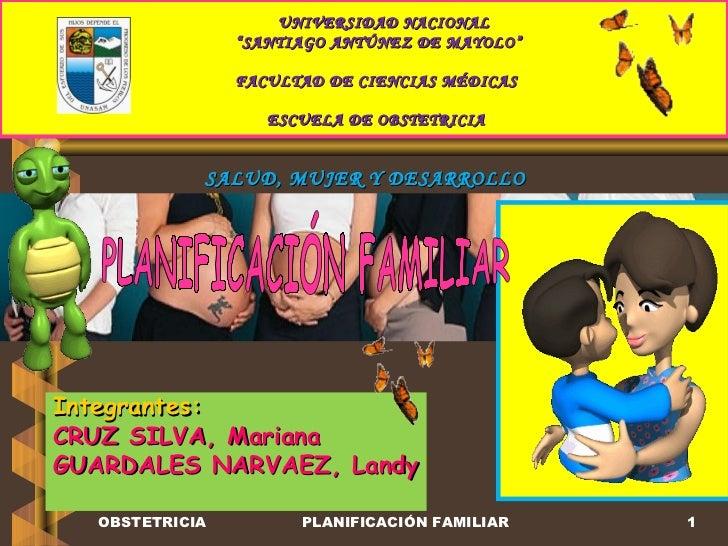 """Integrantes: CRUZ SILVA, Mariana GUARDALES NARVAEZ, Landy OBSTETRICIA PLANIFICACIÓN FAMILIAR UNIVERSIDAD NACIONAL """" SANTIA..."""