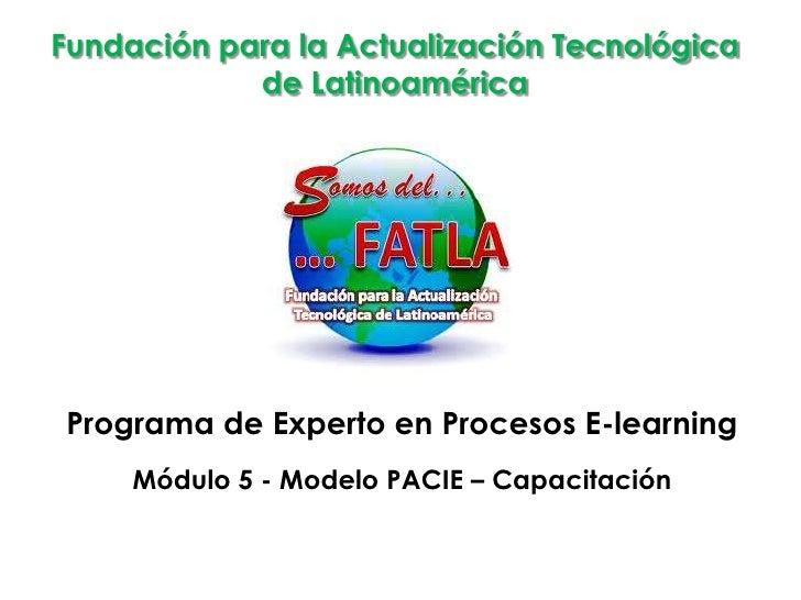 Fundación para la Actualización Tecnológica            de LatinoaméricaPrograma de Experto en Procesos E-learning     Módu...