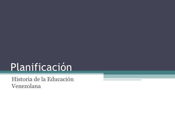 Planificación Historia de la Educación Venezolana