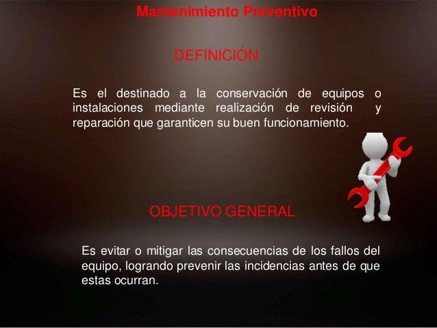 Mantenimiento Preventivo Es el destinado a la conservación de equipos o instalaciones mediante realización de revisión y r...