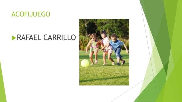 ACOFIJUEGO RAFAEL CARRILLO