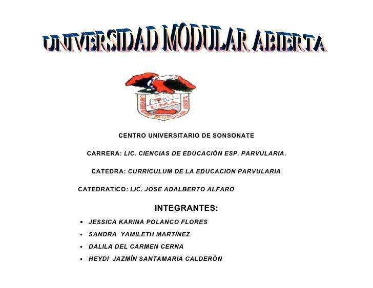 CENTRO UNIVERSITARIO DE SONSONATE      CARRERA: LIC. CIENCIAS DE EDUCACIÓN ESP. PARVULARIA.       CATEDRA: CURRICULUM DE L...