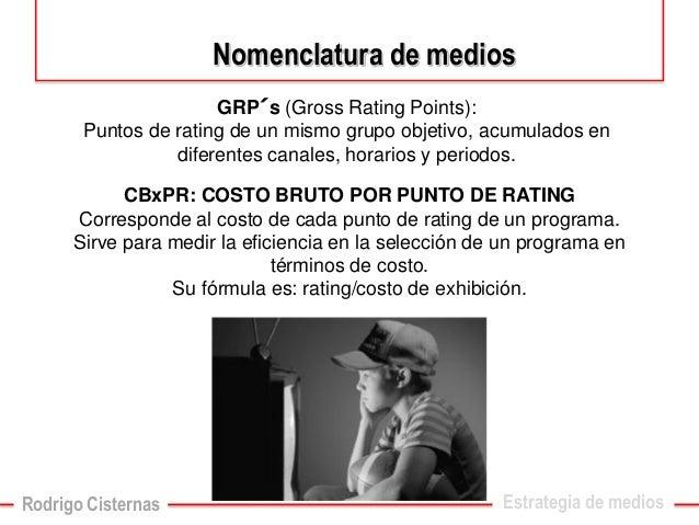 GRP´s(Gross Rating Points):  Puntos de rating de un mismo grupo objetivo, acumulados en diferentes canales, horarios y per...